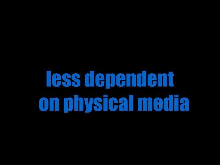 less dependent