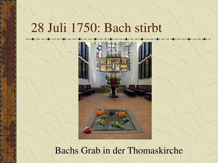 28 Juli 1750: Bach stirbt