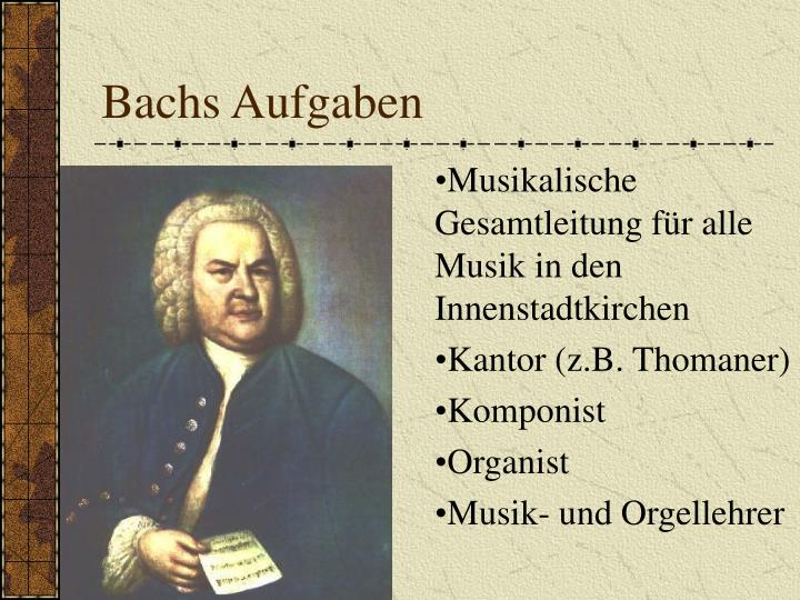 Bachs Aufgaben