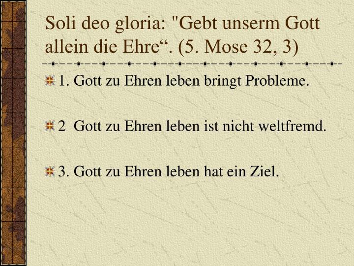 """Soli deo gloria: """"Gebt unserm Gott allein die Ehre"""". (5. Mose 32, 3)"""