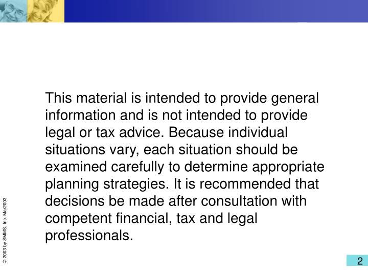 This material is intended to provide general information and is not intended to provide legal or tax...