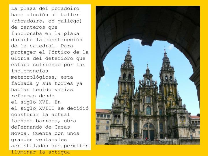 La plaza del Obradoiro hace alusin al taller (