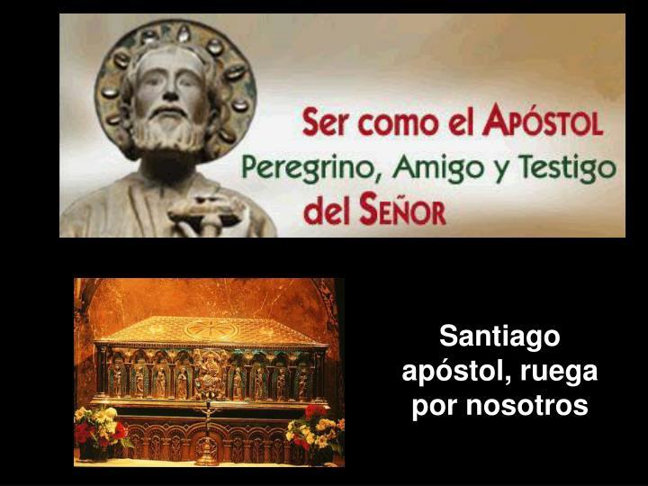 Santiago apstol, ruega por nosotros