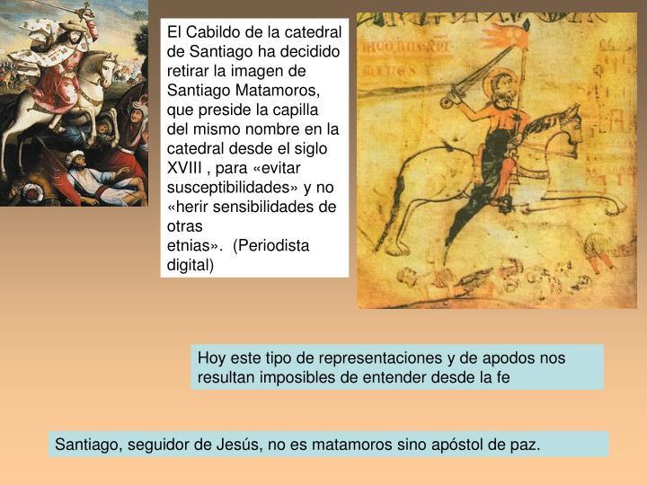El Cabildo de la catedral de Santiago ha decidido retirar la imagen de Santiago Matamoros, que preside la capilla del mismo nombre en la catedral desde el siglo XVIII , para evitar susceptibilidades y no herir sensibilidades de otras etnias. (Periodista digital)