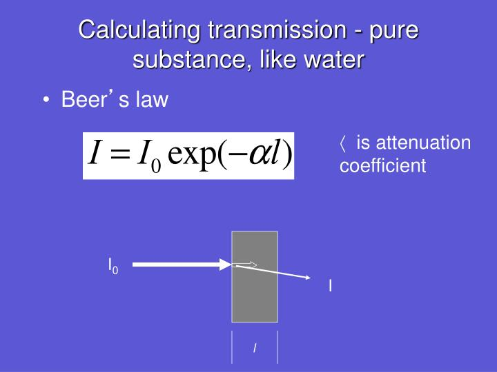 Calculating transmission - pure substance, like water