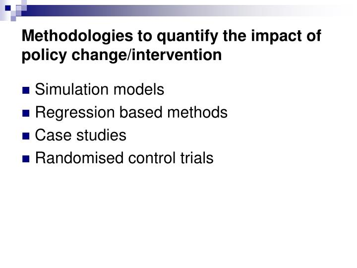 Methodologies to quantify the impact of policy change/intervention