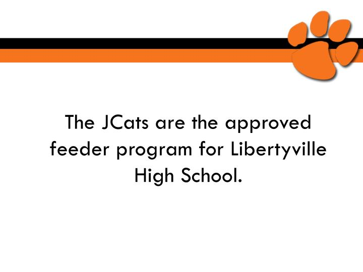 The JCats are the approved feeder program for Libertyville High School.