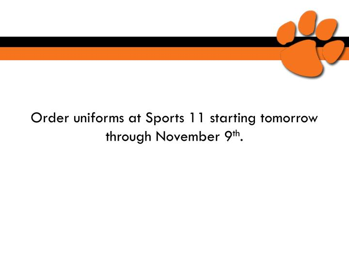 Order uniforms at Sports 11 starting tomorrow through November 9