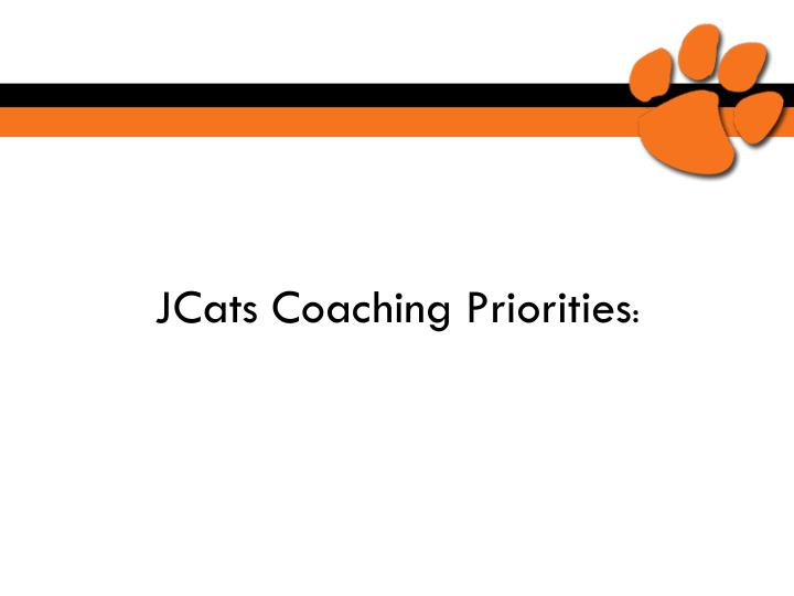 JCats Coaching Priorities