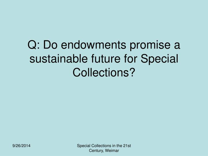 Q: Do endowments promise a sustainable future for Special Collections?