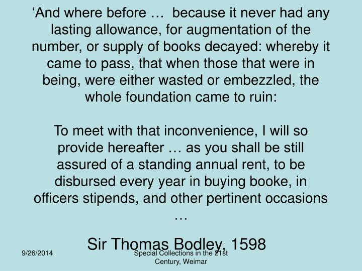 'And where before …  because it never had any lasting allowance, for augmentation of the number, or supply of books decayed: whereby it came to pass, that when those that were in being, were either wasted or embezzled, the whole foundation came to ruin:
