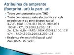 atribuirea de amprent e footprint uri la part uri2