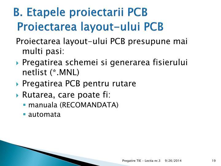 B. Etapele proiectarii PCB