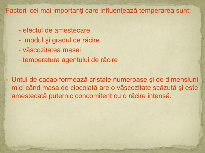 Factorii cei mai importanţi care influenţează temperarea sunt: