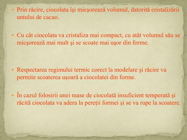 Prin răcire, ciocolata îşi micşorează volumul, datorită cristalizării untului de cacao.