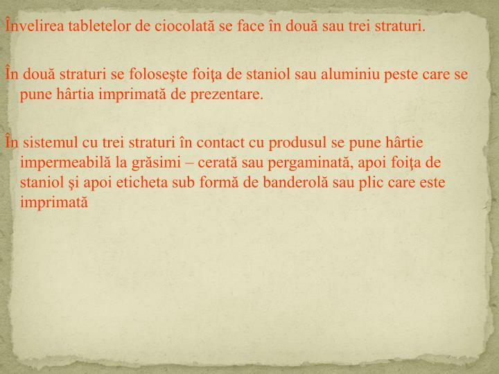 Învelirea tabletelor de ciocolată se face în două sau trei straturi.
