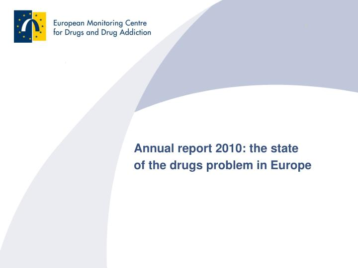 Annual report 2010 the state of the drugs problem in europe