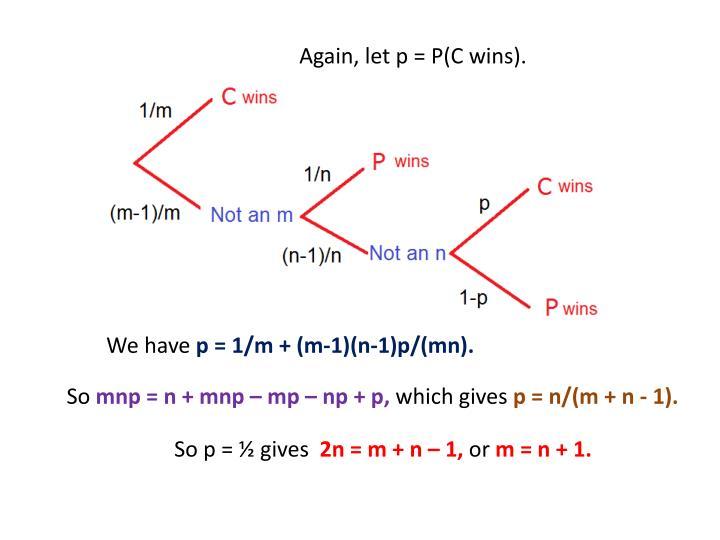 Again, let p = P(C wins).
