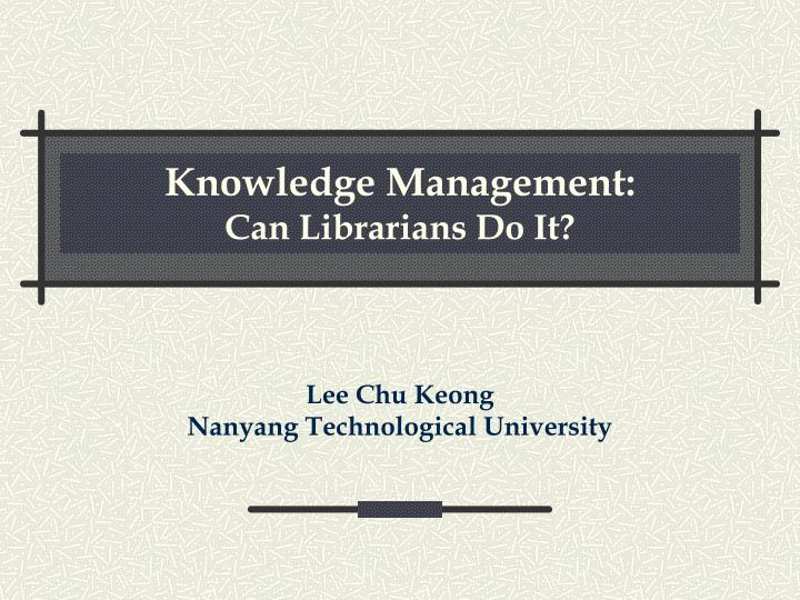 Knowledge management can librarians do it