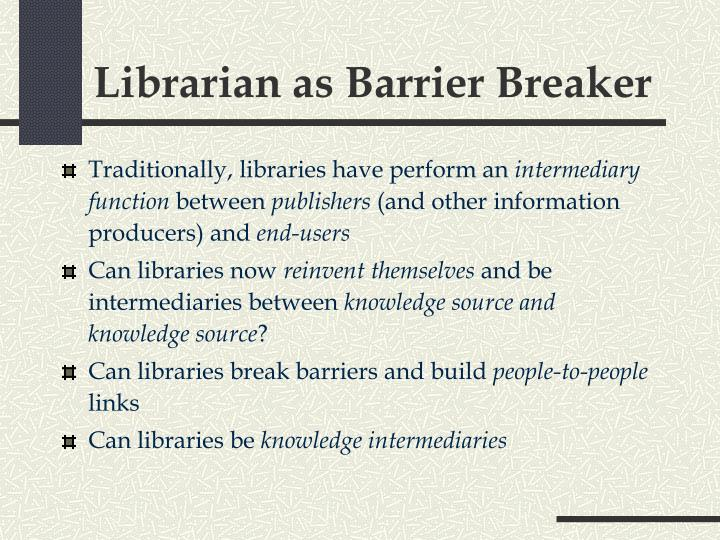 Librarian as Barrier Breaker