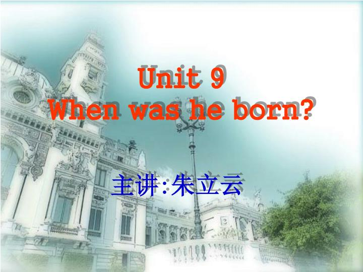 Unit 9 when was he born