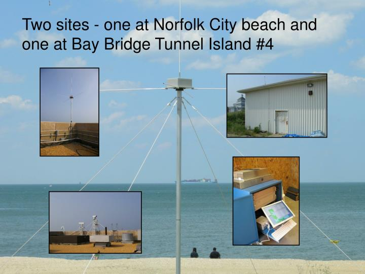 Two sites - one at Norfolk City beach and one at Bay Bridge Tunnel Island #4