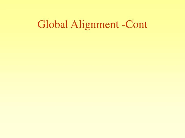 Global alignment cont