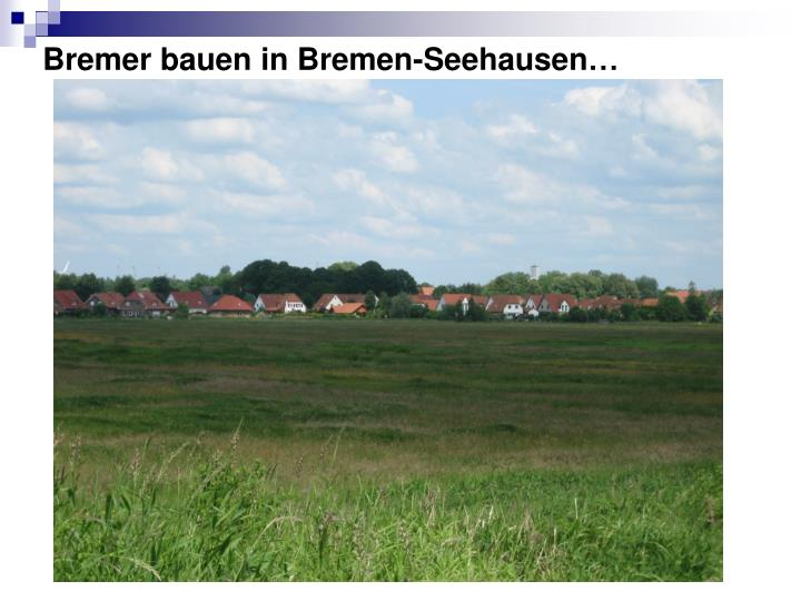 Bremer bauen in Bremen-Seehausen…
