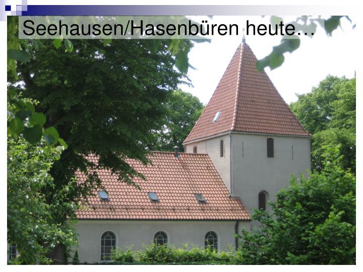 Seehausen/Hasenbüren heute…
