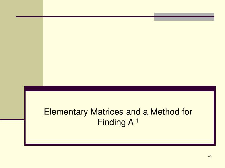 Elementary Matrices and a Method for Finding A