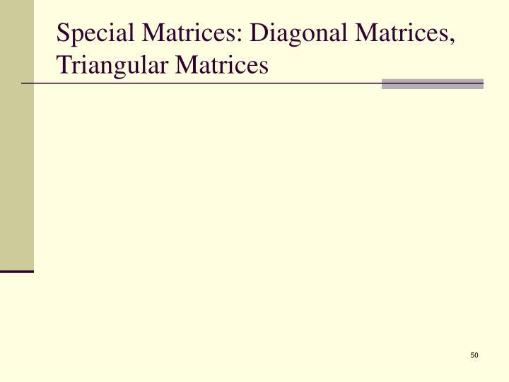 Special Matrices: Diagonal Matrices, Triangular Matrices