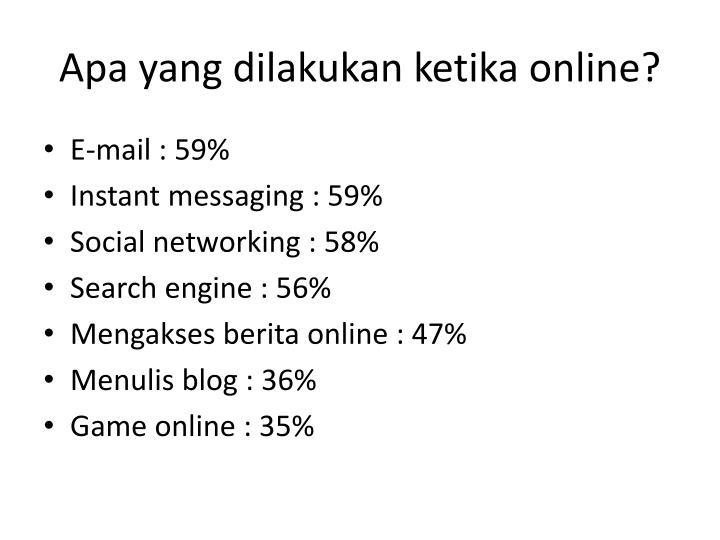 Apa yang dilakukan ketika online?