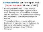 european union dan pornografi anak yahoo indonesia 31 march 2010