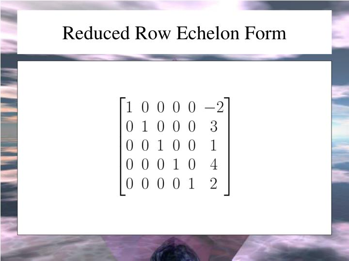 Reduced Row Echelon Form