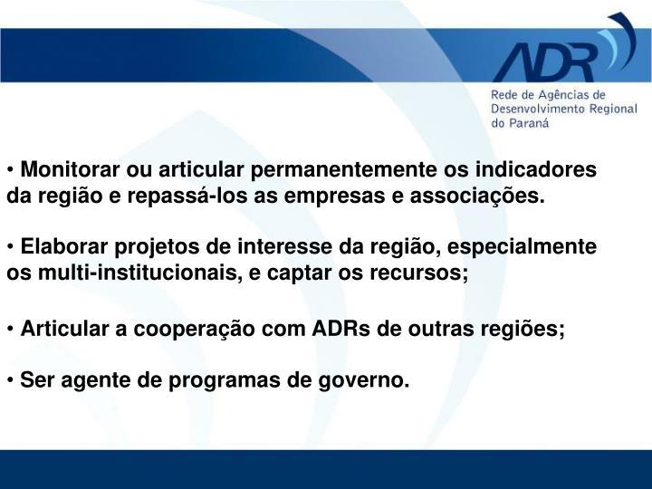 Monitorar ou articular permanentemente os indicadores da região e repassá-los as empresas e associações.