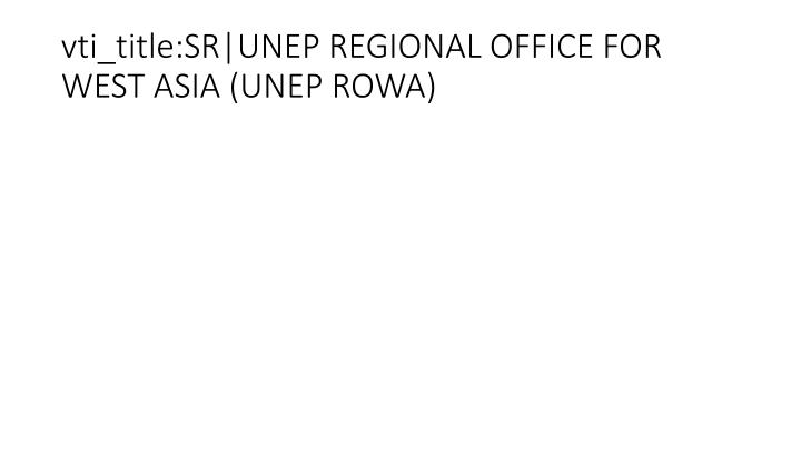 vti_title:SR|UNEP REGIONAL OFFICE FOR WEST ASIA (UNEP ROWA)