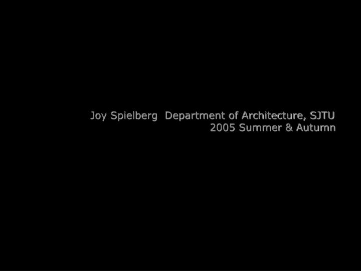 Joy Spielberg  Department of Architecture, SJTU