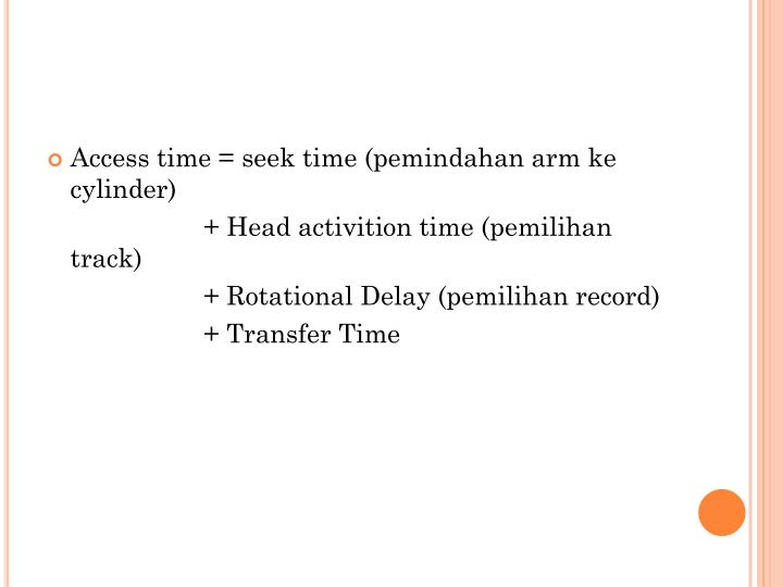 Access time = seek time (pemindahan arm ke cylinder)