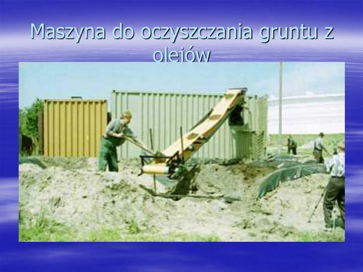 Maszyna do oczyszczania gruntu z olejów