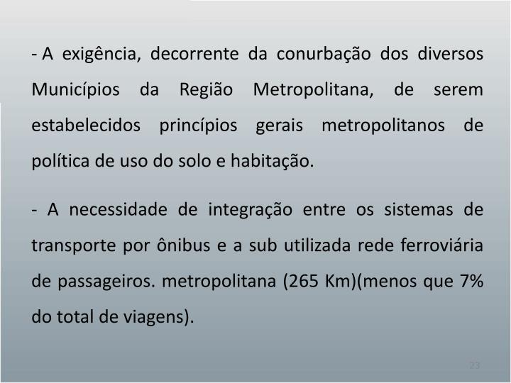 A exigência, decorrente da conurbação dos diversos Municípios da Região Metropolitana, de serem estabelecidos princípios gerais metropolitanos de política de uso do solo e habitação.
