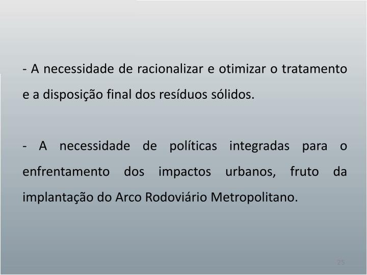 - A necessidade de racionalizar e otimizar o tratamento e a disposição final dos resíduos sólidos.