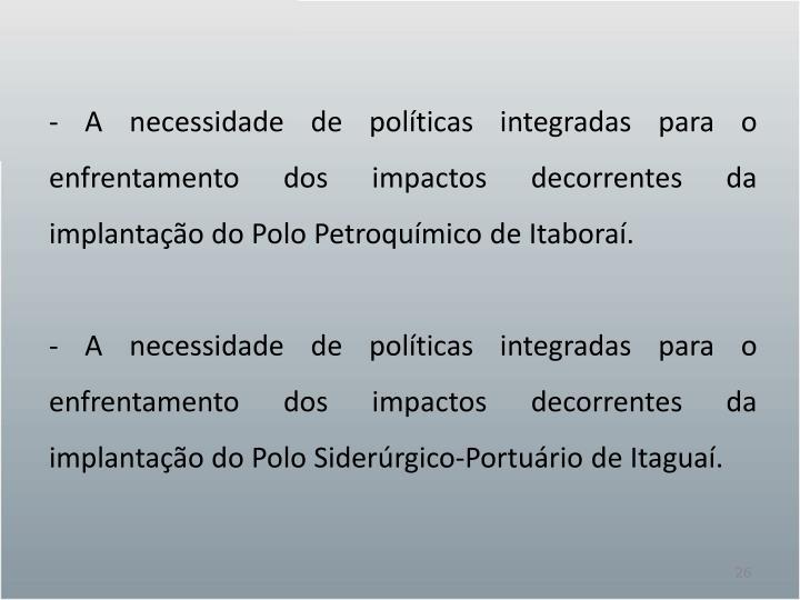 - A necessidade de políticas integradas para o enfrentamento dos impactos decorrentes da implantação do Polo Petroquímico de Itaboraí.