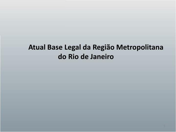 Atual Base Legal da Região Metropolitana do Rio de Janeiro