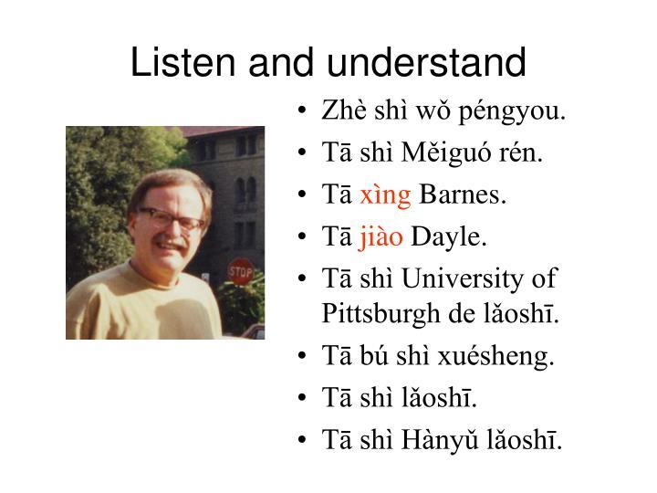 Listen and understand