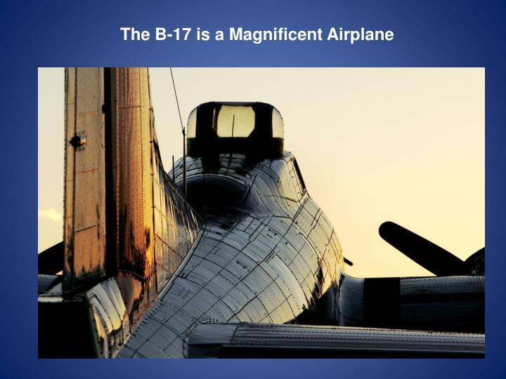 The B-17 is a Magnificent Airplane