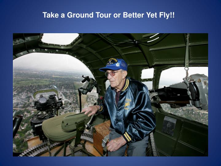Take a Ground Tour or Better Yet Fly!!
