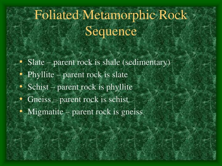 Slate – parent rock is shale (sedimentary)