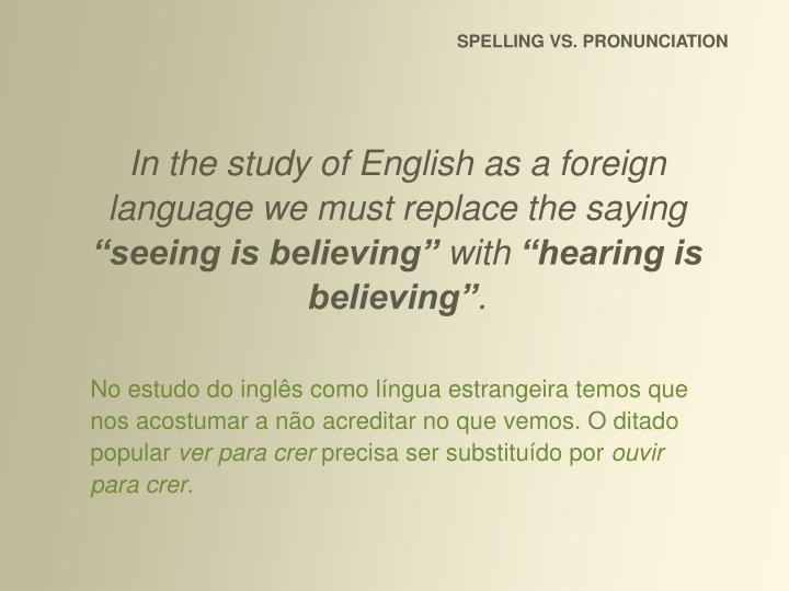 SPELLING VS. PRONUNCIATION