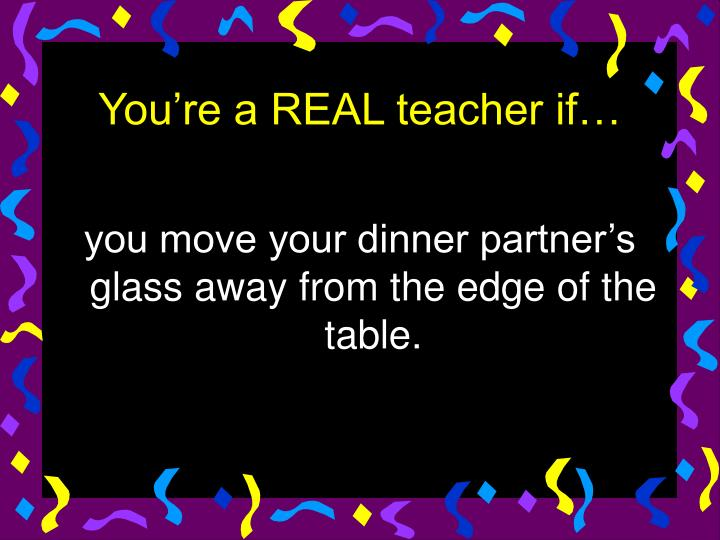 you move your dinner partner's glass away from the edge of the table.