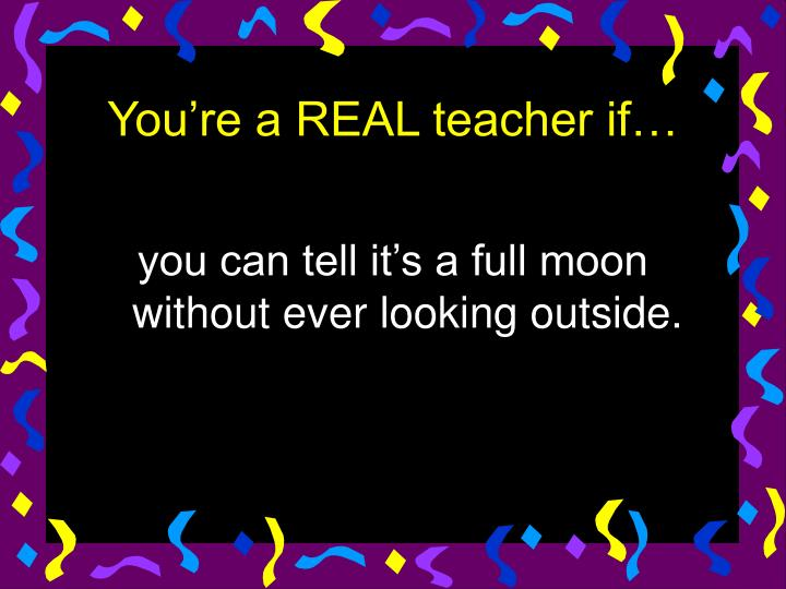 you can tell it's a full moon without ever looking outside.